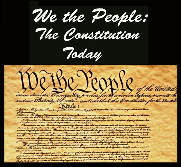 We The People:  The Constitution Today