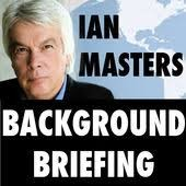 Background Briefing with Ian Masters